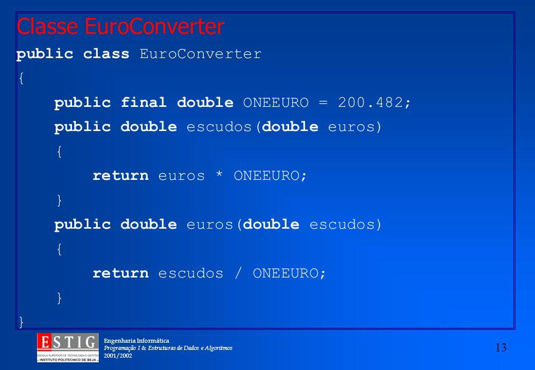 Engenharia Informática Programação I & Estruturas de Dados e Algoritmos 2001/2002 13 Classe EuroConverter public class EuroConverter { public final do
