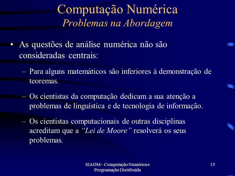 SIADM - Computação Numérica e Programação Distribuída 15 Computação Numérica Problemas na Abordagem As questões de análise numérica não são considerad
