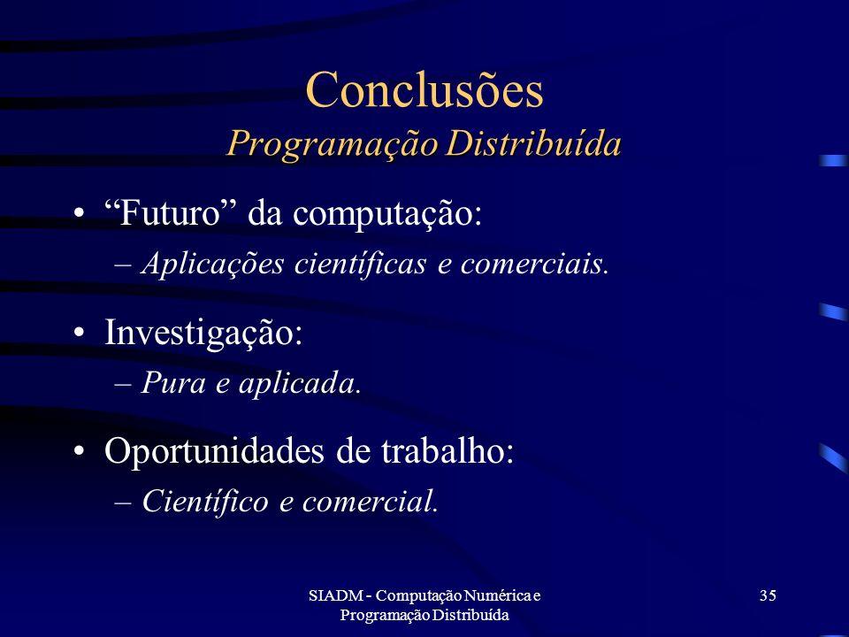 SIADM - Computação Numérica e Programação Distribuída 35 Programação Distribuída Conclusões Programação Distribuída Futuro da computação: –Aplicações