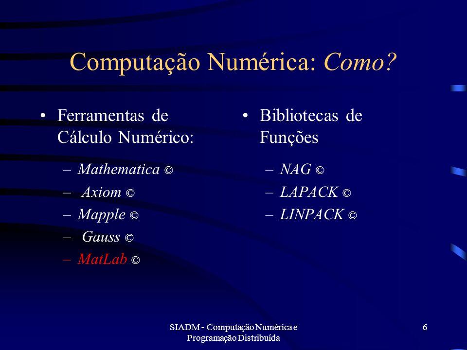 SIADM - Computação Numérica e Programação Distribuída 27 Programação Distribuída: Um exemplo: CM-2 Thinking Machines Corporation Ano de introdução:1987 Ano de saída: 1991 Número máximo de processadores: 64K Velocidade de pico (teórica): 31 GFlop/s Referência [6].