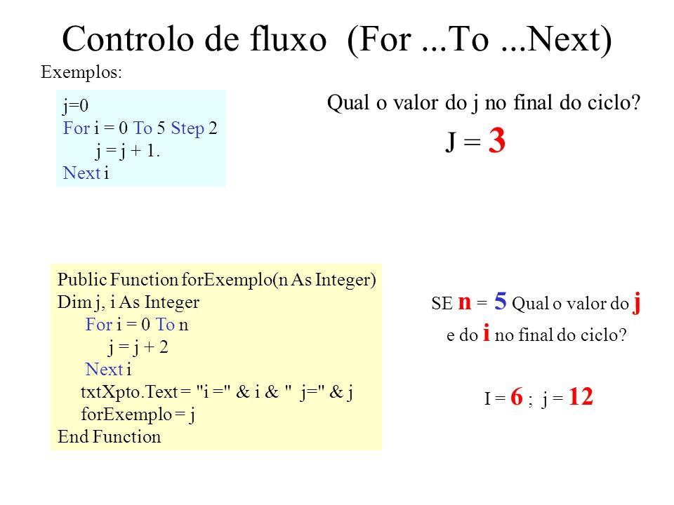Controlo de fluxo (For...To...Next) Exemplos: j=0 For i = 0 To 5 Step 2 j = j + 1.