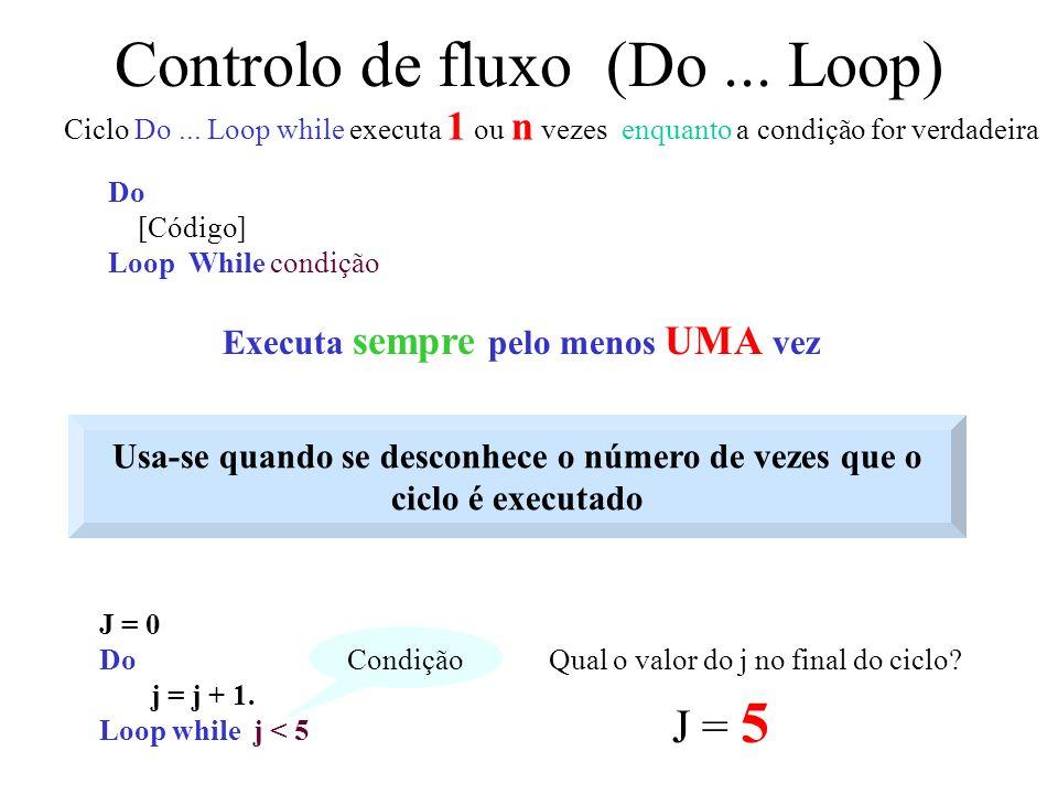 Controlo de fluxo (Do...Loop) Do [Código] Loop While condição Ciclo Do...