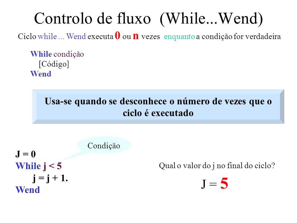 Controlo de fluxo (While...Wend) While condição [Código] Wend Ciclo while...