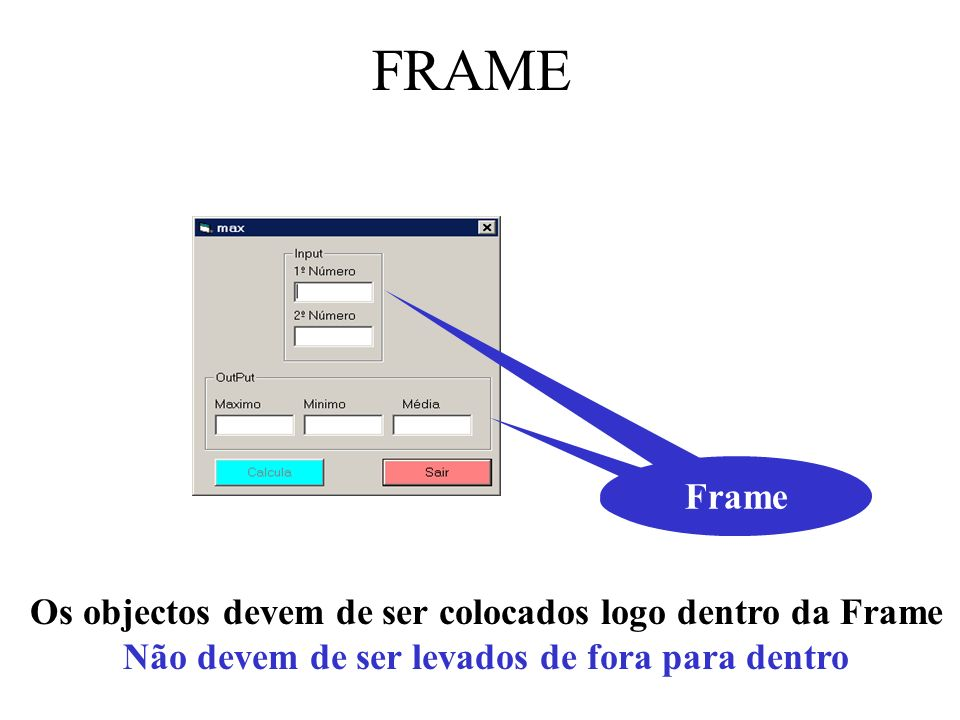Objectos Propriedades do Form Posição inicial do form ao centro StartUpPosition = 2 – CenterScreen MinButtomMaxButtom True FalseTrue False