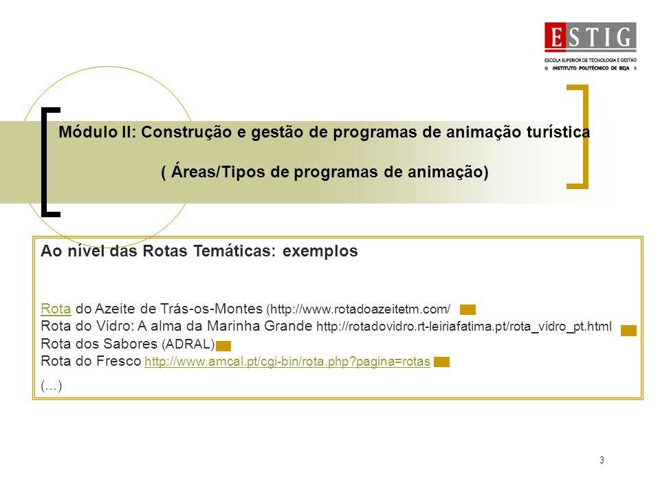4 Módulo II: Construção e gestão de programas de animação turística ( Áreas/Tipos de programas de animação) Exercício de análise da Rota do Azeite e do Vidro em aula.