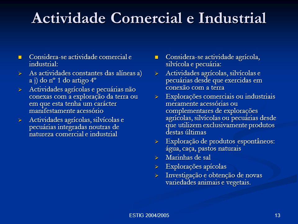 13ESTIG 2004/2005 Actividade Comercial e Industrial Considera-se actividade comercial e industrial: Considera-se actividade comercial e industrial: As