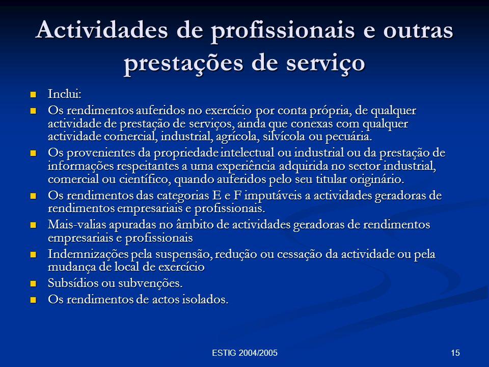 15ESTIG 2004/2005 Actividades de profissionais e outras prestações de serviço Inclui: Inclui: Os rendimentos auferidos no exercício por conta própria,