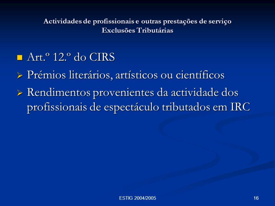16ESTIG 2004/2005 Actividades de profissionais e outras prestações de serviço Exclusões Tributárias Art.º 12.º do CIRS Art.º 12.º do CIRS Prémios lite