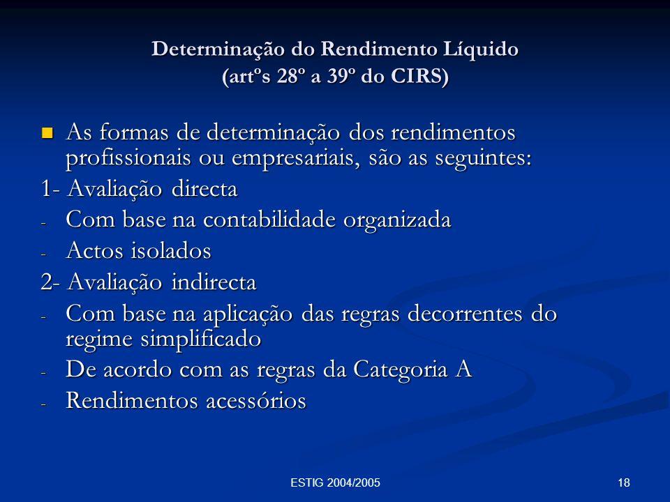 18ESTIG 2004/2005 Determinação do Rendimento Líquido (artºs 28º a 39º do CIRS) As formas de determinação dos rendimentos profissionais ou empresariais