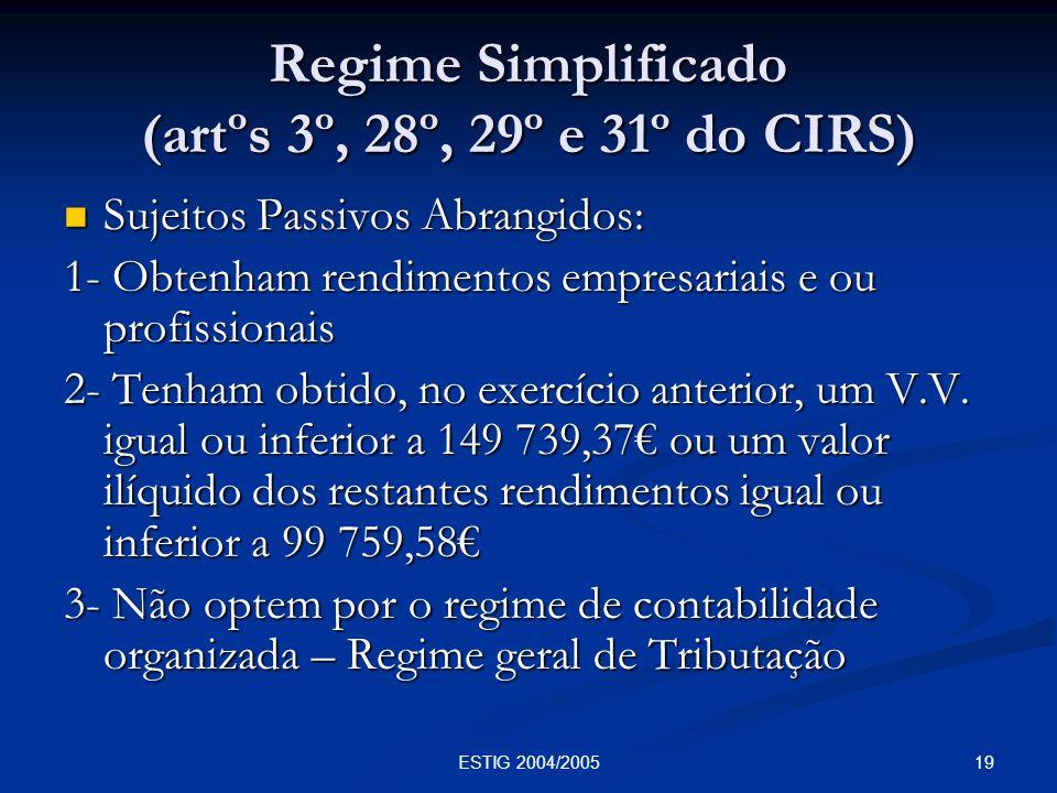 19ESTIG 2004/2005 Regime Simplificado (artºs 3º, 28º, 29º e 31º do CIRS) Sujeitos Passivos Abrangidos: Sujeitos Passivos Abrangidos: 1- Obtenham rendi