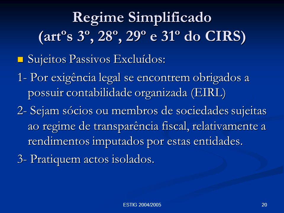 20ESTIG 2004/2005 Regime Simplificado (artºs 3º, 28º, 29º e 31º do CIRS) Sujeitos Passivos Excluídos: Sujeitos Passivos Excluídos: 1- Por exigência le