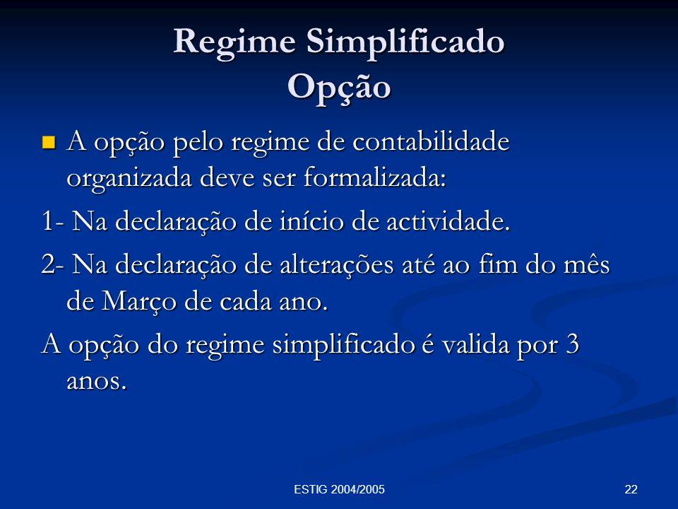 22ESTIG 2004/2005 Regime Simplificado Opção A opção pelo regime de contabilidade organizada deve ser formalizada: A opção pelo regime de contabilidade