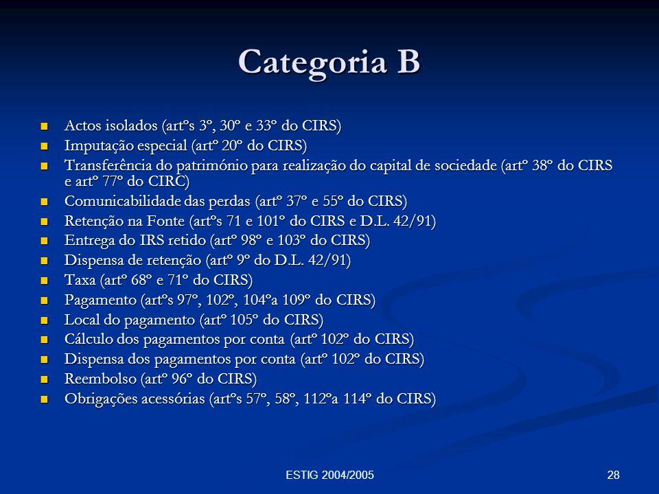 28ESTIG 2004/2005 Categoria B Categoria B Actos isolados (artºs 3º, 30º e 33º do CIRS) Actos isolados (artºs 3º, 30º e 33º do CIRS) Imputação especial