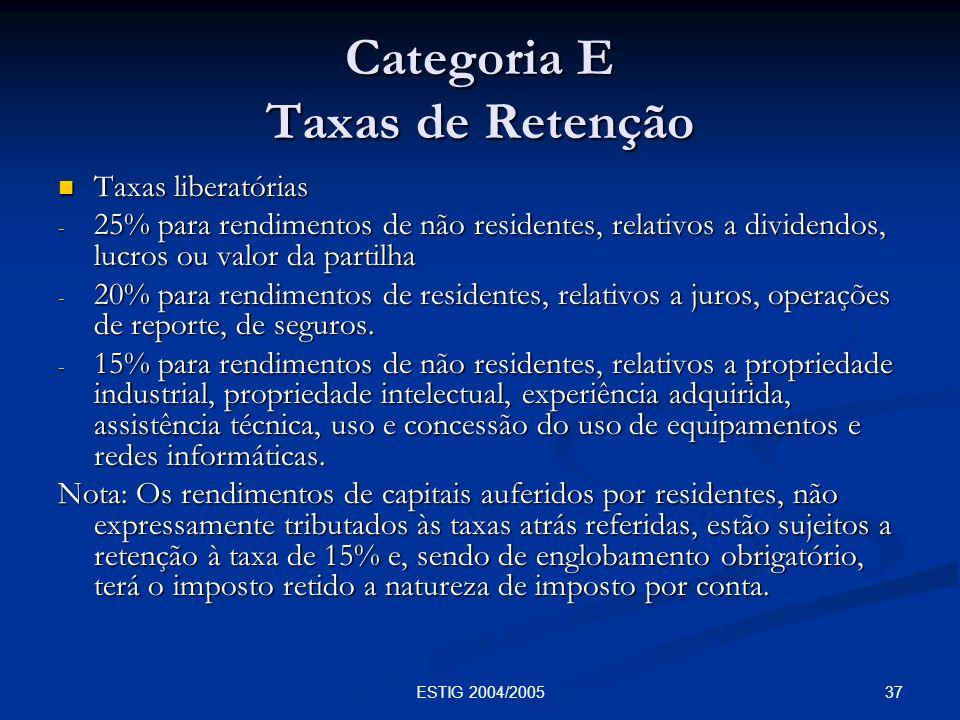 37ESTIG 2004/2005 Categoria E Taxas de Retenção Taxas liberatórias Taxas liberatórias - 25% para rendimentos de não residentes, relativos a dividendos