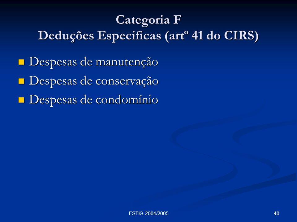 40ESTIG 2004/2005 Categoria F Deduções Especificas (artº 41 do CIRS) Despesas de manutenção Despesas de manutenção Despesas de conservação Despesas de