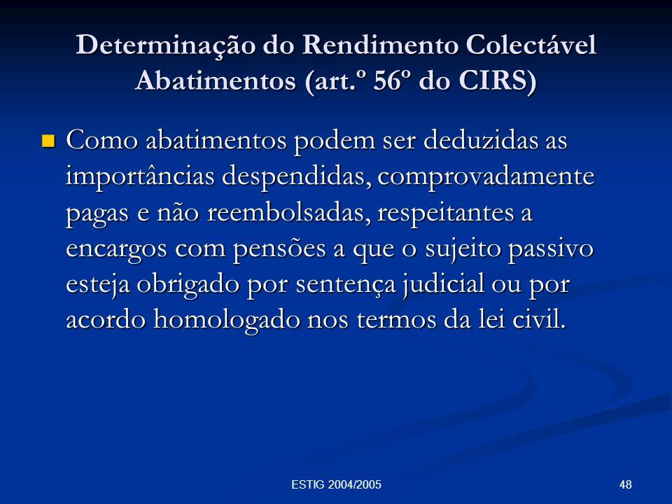48ESTIG 2004/2005 Determinação do Rendimento Colectável Abatimentos (art.º 56º do CIRS) Como abatimentos podem ser deduzidas as importâncias despendid