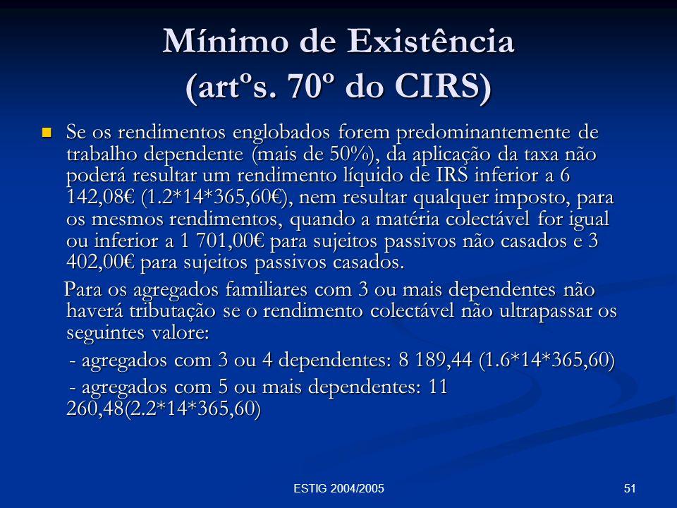 51ESTIG 2004/2005 Mínimo de Existência (artºs. 70º do CIRS) Se os rendimentos englobados forem predominantemente de trabalho dependente (mais de 50%),