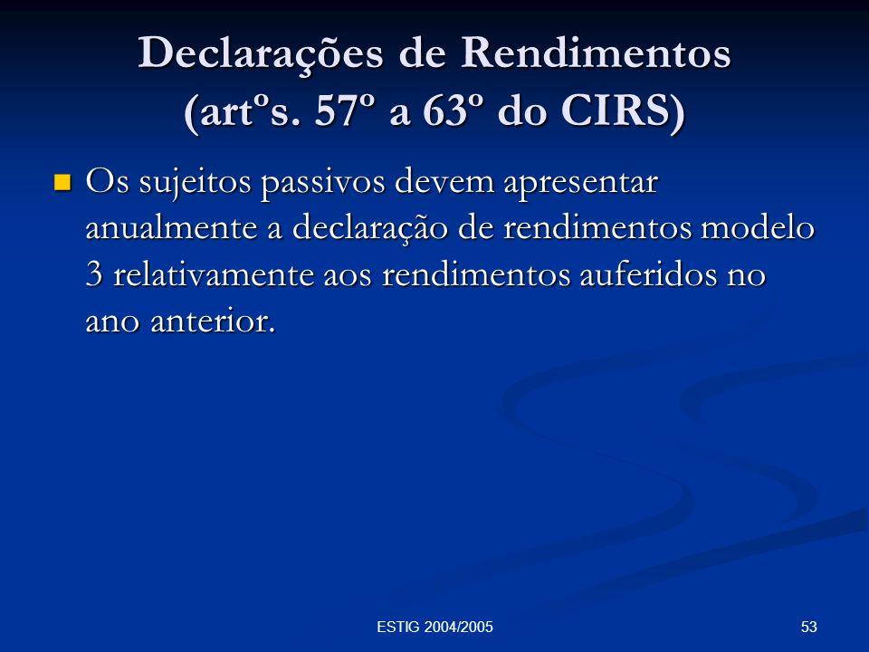 53ESTIG 2004/2005 Declarações de Rendimentos (artºs. 57º a 63º do CIRS) Os sujeitos passivos devem apresentar anualmente a declaração de rendimentos m
