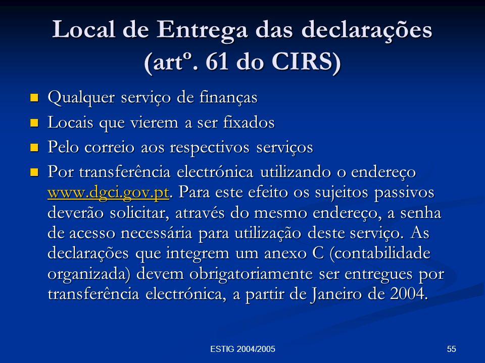 55ESTIG 2004/2005 Local de Entrega das declarações (artº. 61 do CIRS) Qualquer serviço de finanças Qualquer serviço de finanças Locais que vierem a se