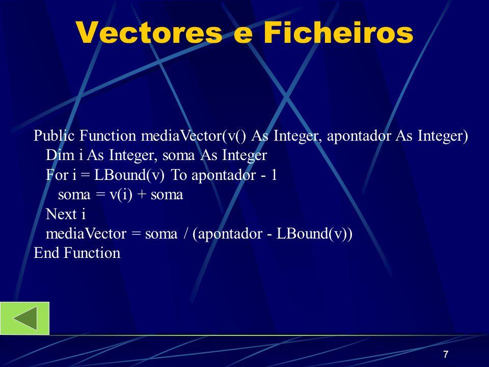 8 Vectores e Ficheiros Public Sub inserirCombo(v() As Integer, apontador As Integer, cb As ComboBox) Dim i As Integer cb.Clear For i = LBound(v) To apontador-1 cb.AddItem v(i) Next i End Sub