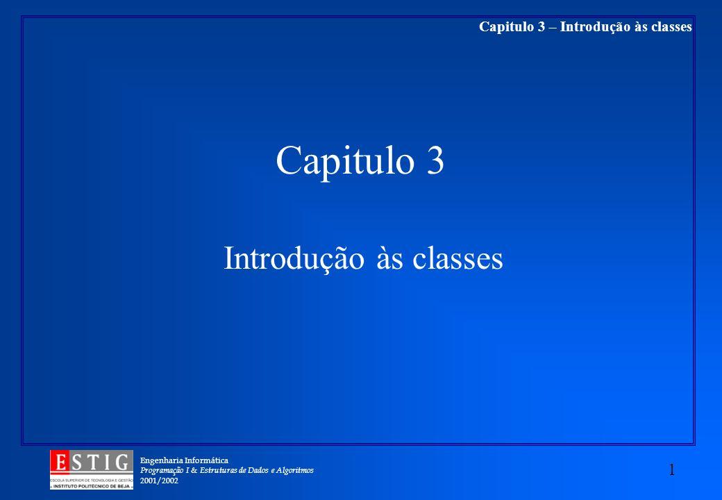 Engenharia Informática Programação I & Estruturas de Dados e Algoritmos 2001/2002 1 Capitulo 3 – Introdução às classes Capitulo 3 Introdução às classes