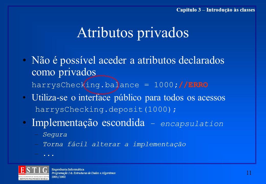 Engenharia Informática Programação I & Estruturas de Dados e Algoritmos 2001/2002 11 Capitulo 3 – Introdução às classes Atributos privados Não é possí