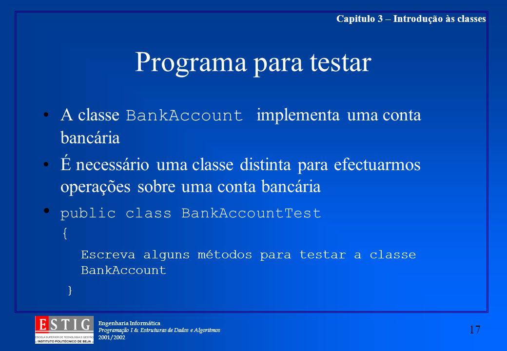 Engenharia Informática Programação I & Estruturas de Dados e Algoritmos 2001/2002 17 Capitulo 3 – Introdução às classes Programa para testar A classe