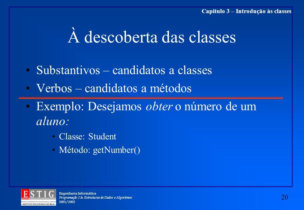 Engenharia Informática Programação I & Estruturas de Dados e Algoritmos 2001/2002 20 Capitulo 3 – Introdução às classes À descoberta das classes Subst