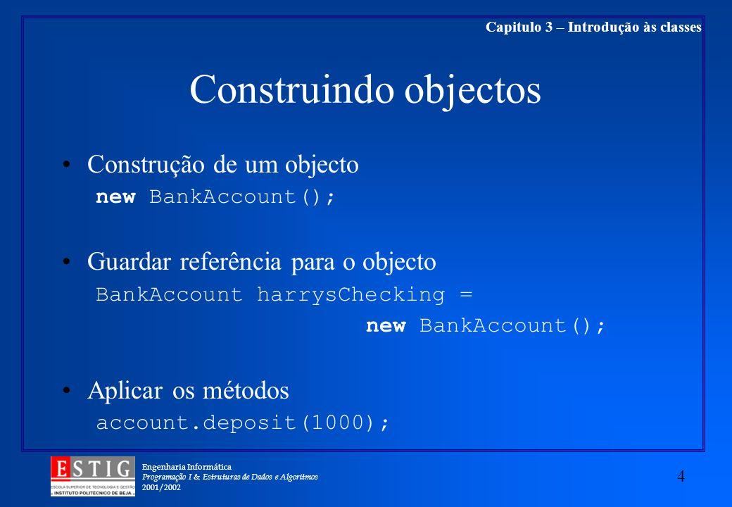 Engenharia Informática Programação I & Estruturas de Dados e Algoritmos 2001/2002 4 Capitulo 3 – Introdução às classes Construindo objectos Construção