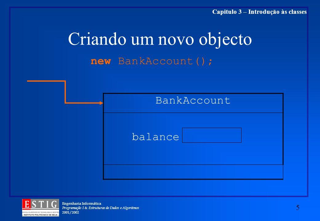 Engenharia Informática Programação I & Estruturas de Dados e Algoritmos 2001/2002 6 Capitulo 3 – Introdução às classes Inicializando uma variável objecto BankAccount balance 0 harrysChecking BankAccount harrysChecking =new BankAccount();