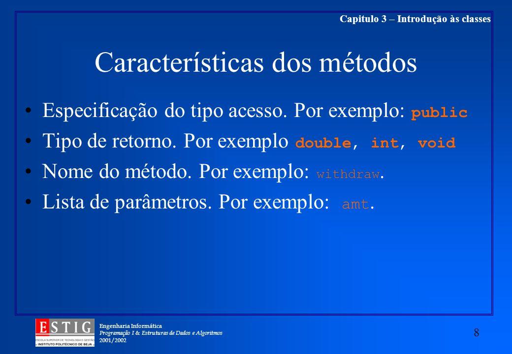 Engenharia Informática Programação I & Estruturas de Dados e Algoritmos 2001/2002 8 Capitulo 3 – Introdução às classes Características dos métodos Especificação do tipo acesso.