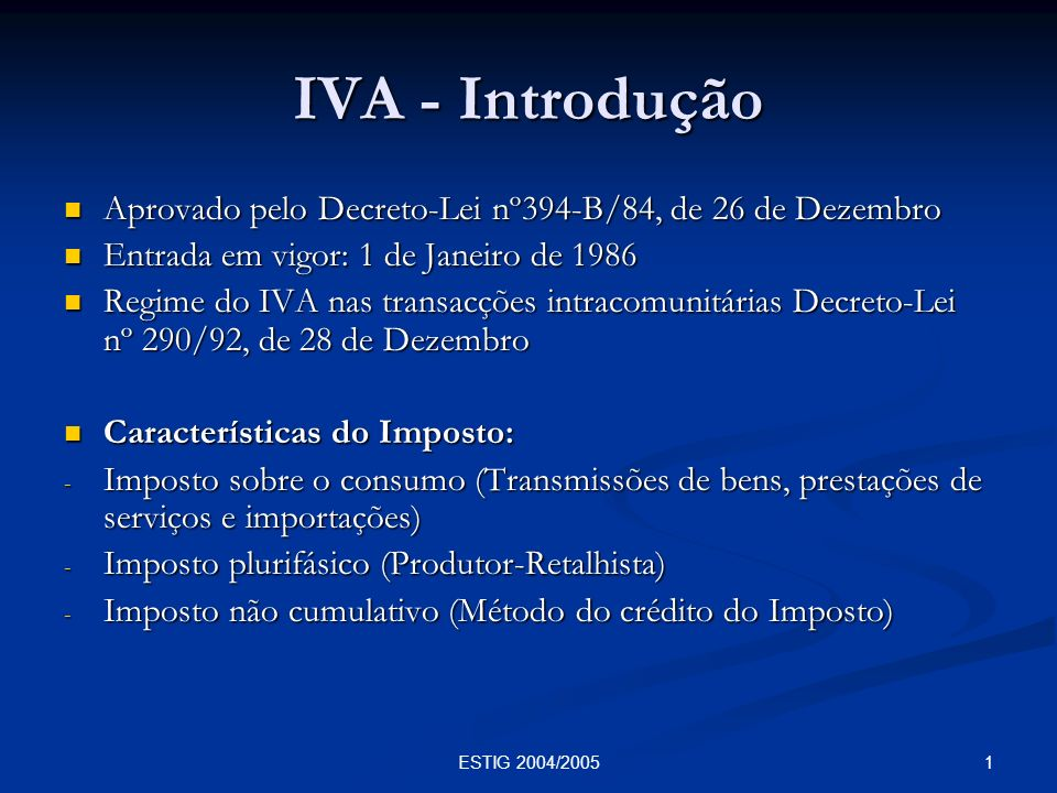 1ESTIG 2004/2005 IVA - Introdução Aprovado pelo Decreto-Lei nº394-B/84, de 26 de Dezembro Aprovado pelo Decreto-Lei nº394-B/84, de 26 de Dezembro Entr