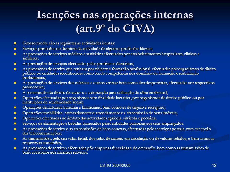 12ESTIG 2004/2005 Isenções nas operações internas (art.9º do CIVA) Grosso modo, são as seguintes as actividades isentas: Grosso modo, são as seguintes