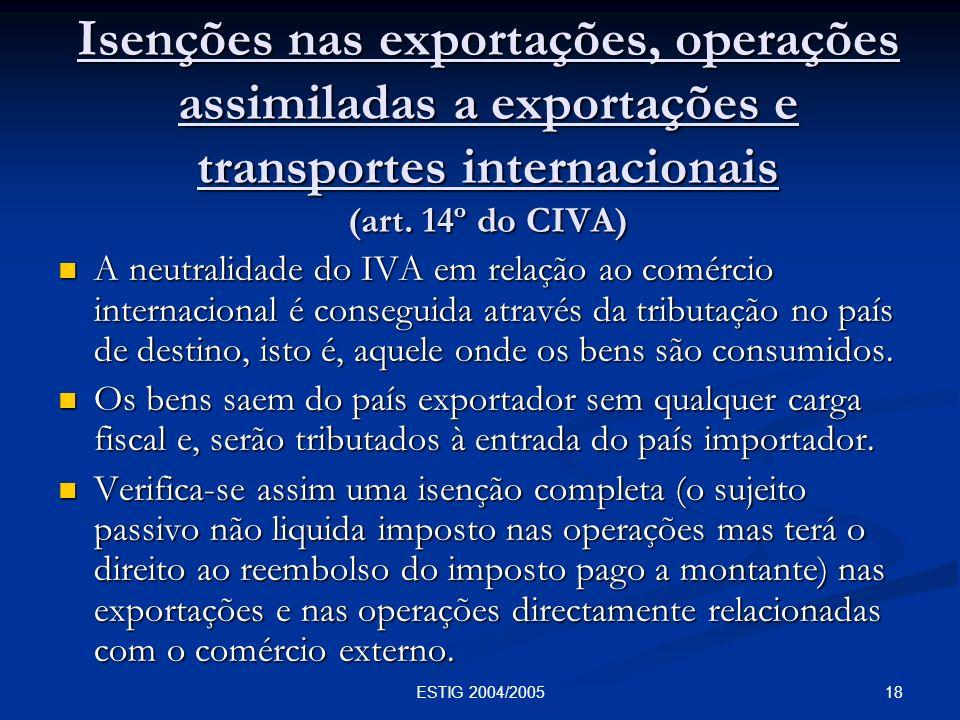 18ESTIG 2004/2005 Isenções nas exportações, operações assimiladas a exportações e transportes internacionais (art. 14º do CIVA) A neutralidade do IVA