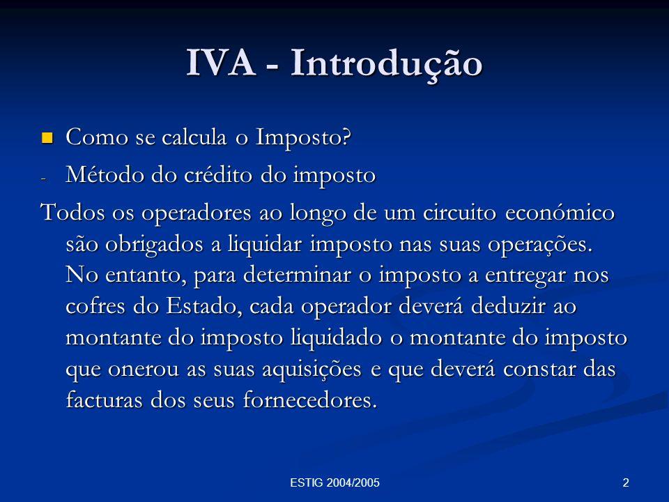 2ESTIG 2004/2005 IVA - Introdução Como se calcula o Imposto? Como se calcula o Imposto? - Método do crédito do imposto Todos os operadores ao longo de