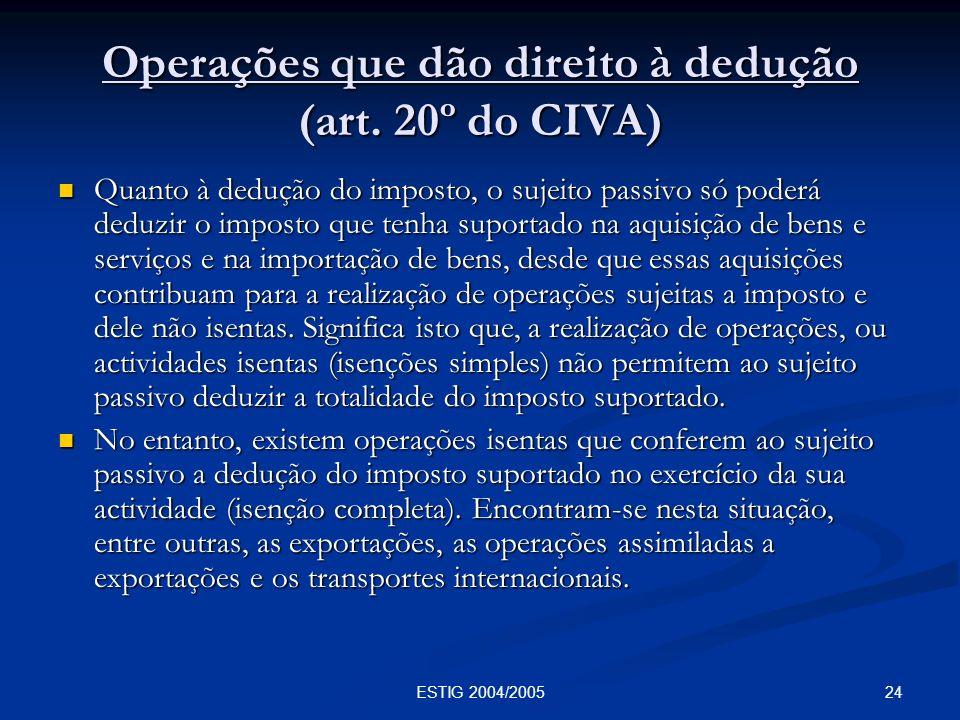 24ESTIG 2004/2005 Operações que dão direito à dedução (art. 20º do CIVA) Quanto à dedução do imposto, o sujeito passivo só poderá deduzir o imposto qu