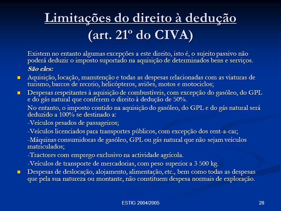 28ESTIG 2004/2005 Limitações do direito à dedução (art. 21º do CIVA) Existem no entanto algumas excepções a este direito, isto é, o sujeito passivo nã