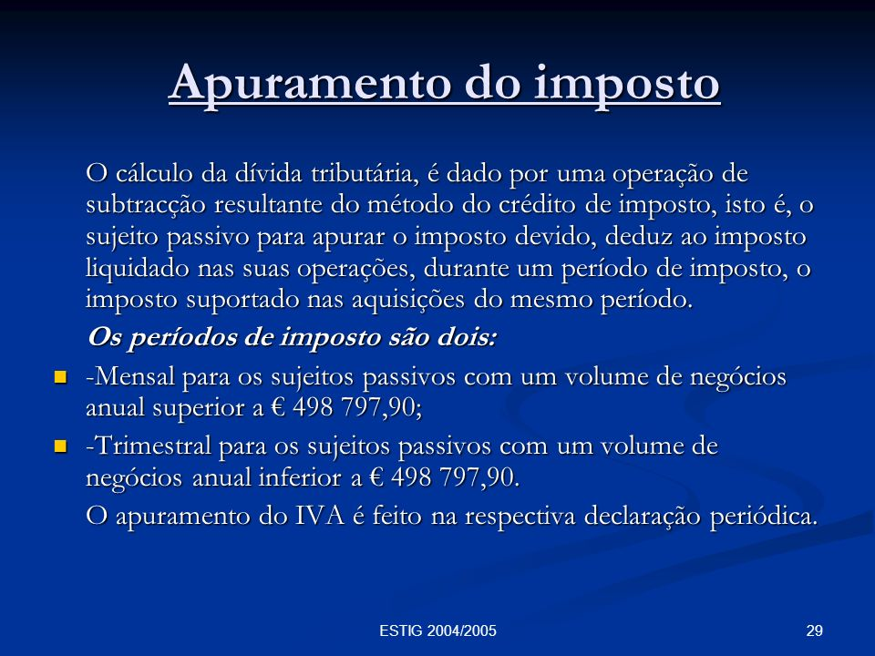 29ESTIG 2004/2005 Apuramento do imposto Apuramento do imposto O cálculo da dívida tributária, é dado por uma operação de subtracção resultante do méto