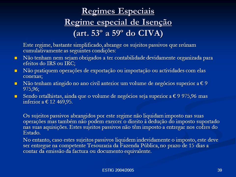 39ESTIG 2004/2005 Regimes Especiais Regime especial de Isenção (art. 53º a 59º do CIVA) Este regime, bastante simplificado, abrange os sujeitos passiv