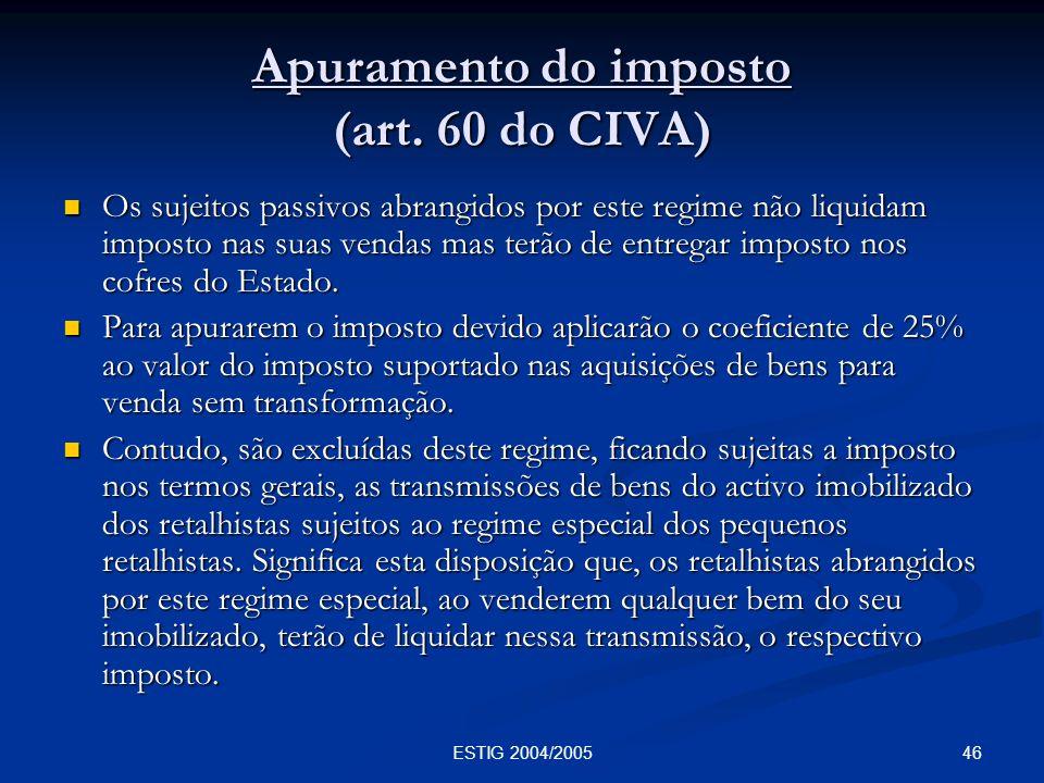 46ESTIG 2004/2005 Apuramento do imposto (art. 60 do CIVA) Os sujeitos passivos abrangidos por este regime não liquidam imposto nas suas vendas mas ter