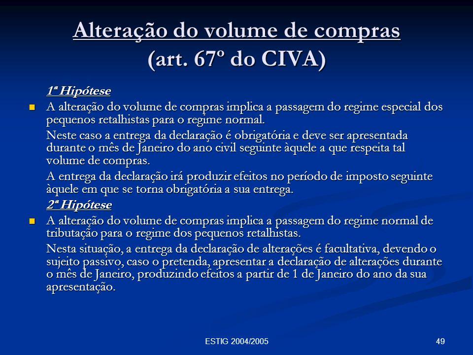 49ESTIG 2004/2005 Alteração do volume de compras (art. 67º do CIVA) 1ª Hipótese A alteração do volume de compras implica a passagem do regime especial