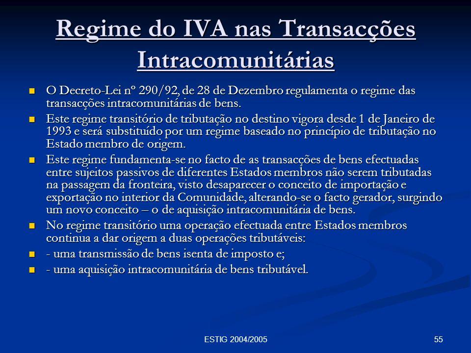 55ESTIG 2004/2005 Regime do IVA nas Transacções Intracomunitárias O Decreto-Lei nº 290/92, de 28 de Dezembro regulamenta o regime das transacções intr