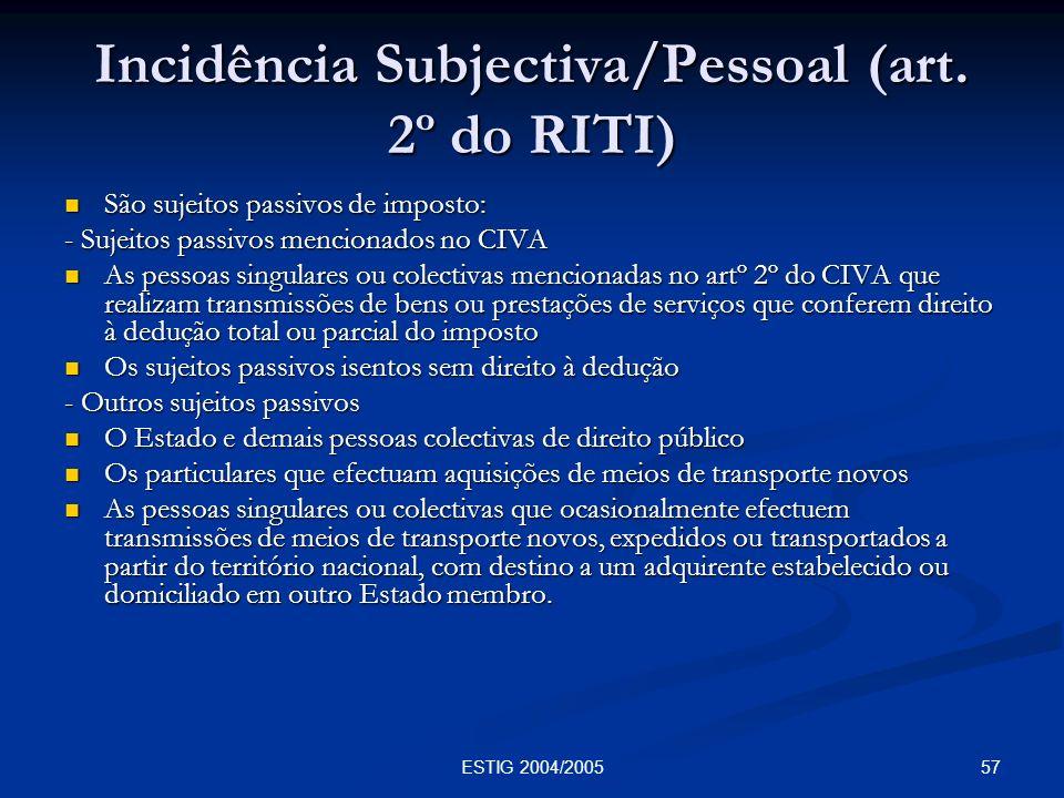 57ESTIG 2004/2005 Incidência Subjectiva/Pessoal (art. 2º do RITI) São sujeitos passivos de imposto: São sujeitos passivos de imposto: - Sujeitos passi