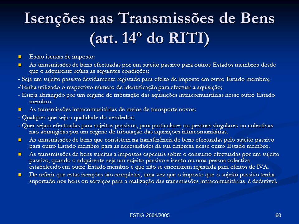 60ESTIG 2004/2005 Isenções nas Transmissões de Bens (art. 14º do RITI) Estão isentas de imposto: Estão isentas de imposto: As transmissões de bens efe