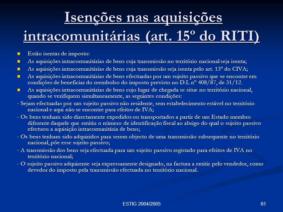 61ESTIG 2004/2005 Isenções nas aquisições intracomunitárias (art. 15º do RITI) Isenções nas aquisições intracomunitárias (art. 15º do RITI) Estão isen