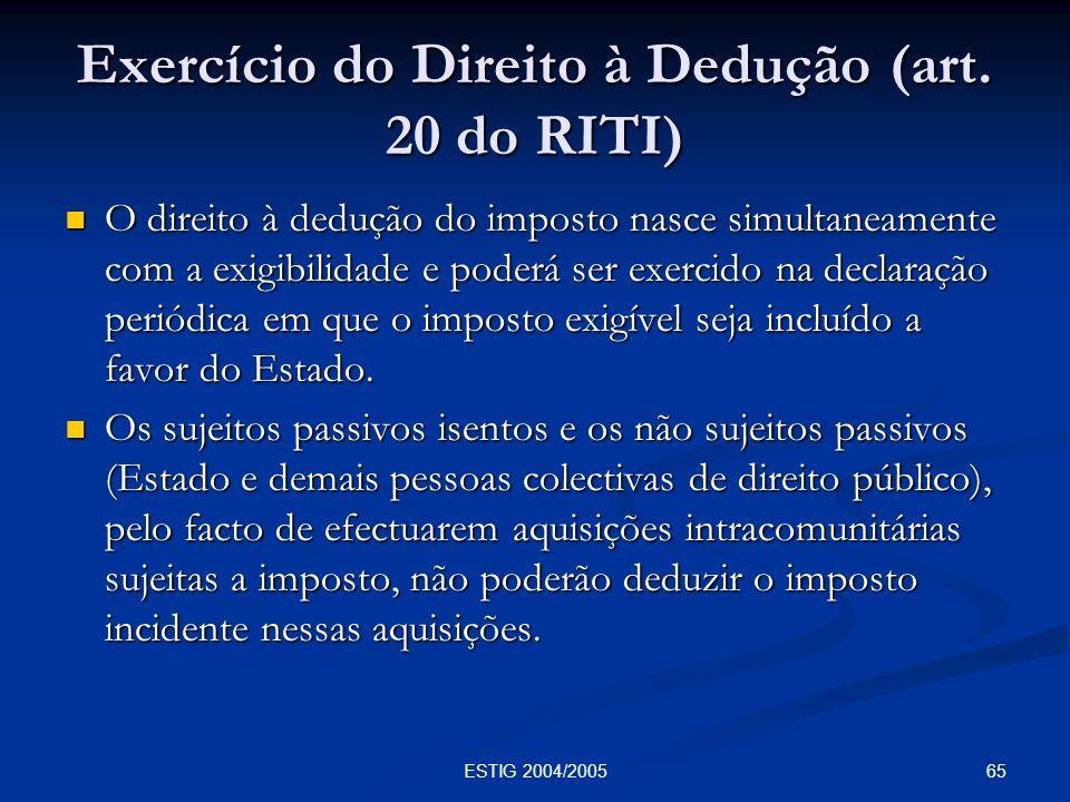 65ESTIG 2004/2005 Exercício do Direito à Dedução (art. 20 do RITI) O direito à dedução do imposto nasce simultaneamente com a exigibilidade e poderá s