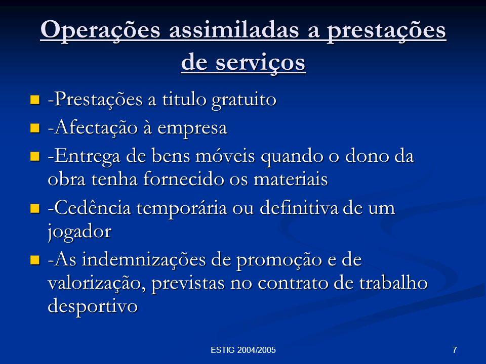7ESTIG 2004/2005 Operações assimiladas a prestações de serviços -Prestações a titulo gratuito -Prestações a titulo gratuito -Afectação à empresa -Afec