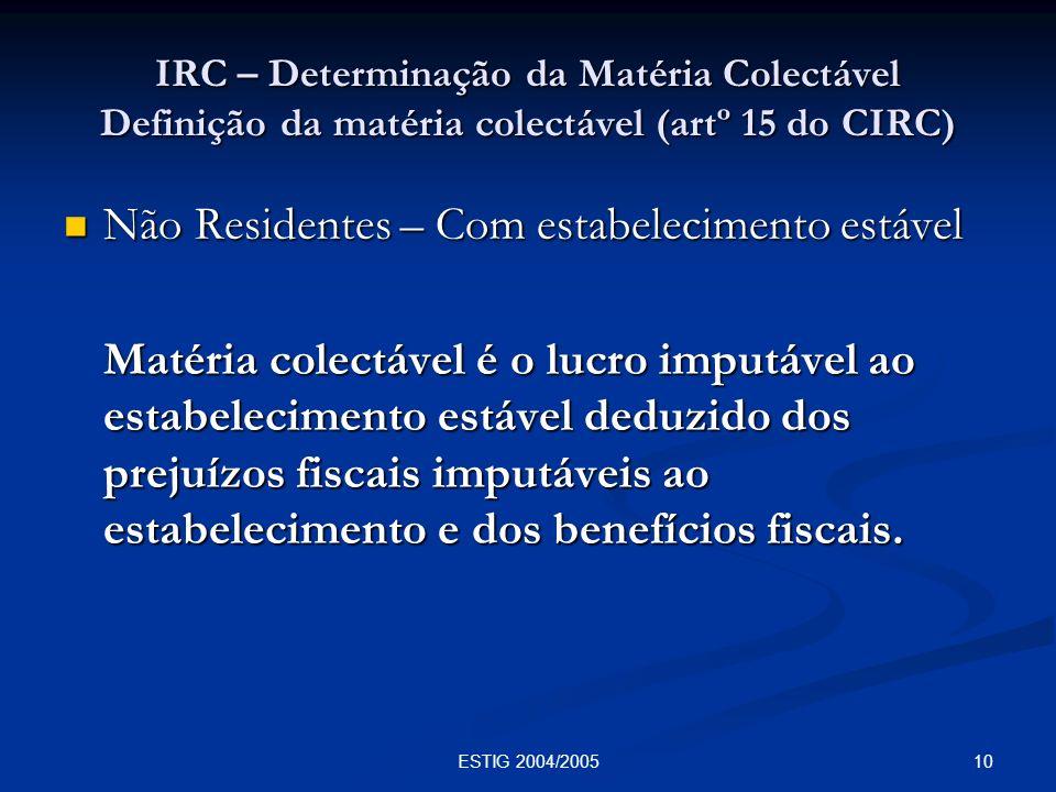 10ESTIG 2004/2005 IRC – Determinação da Matéria Colectável Definição da matéria colectável (artº 15 do CIRC) Não Residentes – Com estabelecimento está