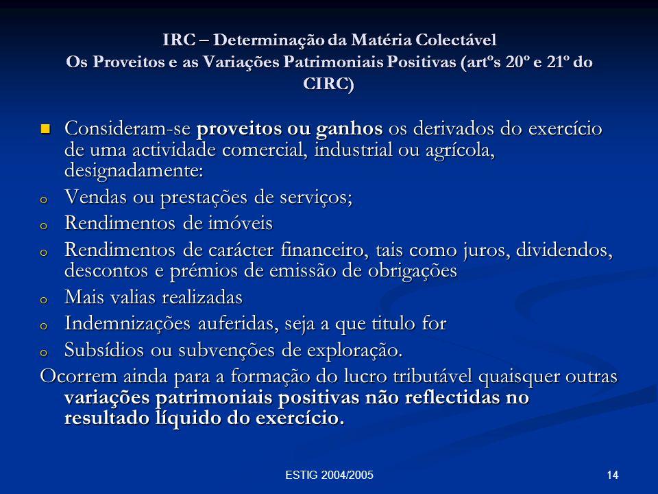 14ESTIG 2004/2005 IRC – Determinação da Matéria Colectável Os Proveitos e as Variações Patrimoniais Positivas (artºs 20º e 21º do CIRC) Consideram-se