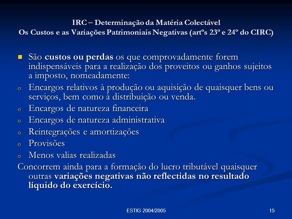15ESTIG 2004/2005 IRC – Determinação da Matéria Colectável Os Custos e as Variações Patrimoniais Negativas (artºs 23º e 24º do CIRC) São custos ou per